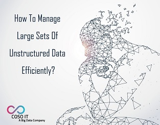 manage large sets of un-structured data efficiently